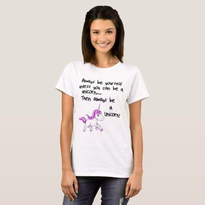 Always Be Yourself Unless You Can Be A Unicorn Lad T-Shirt