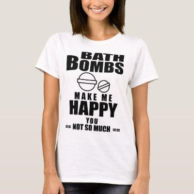bath bombs make me happy you not so much camping t T-Shirt