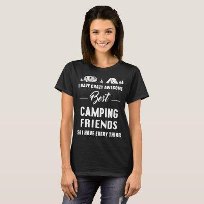 i have crazy awesome best camping friend so i have T-Shirt