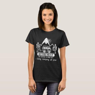 retirement going camping all year camping T-Shirt